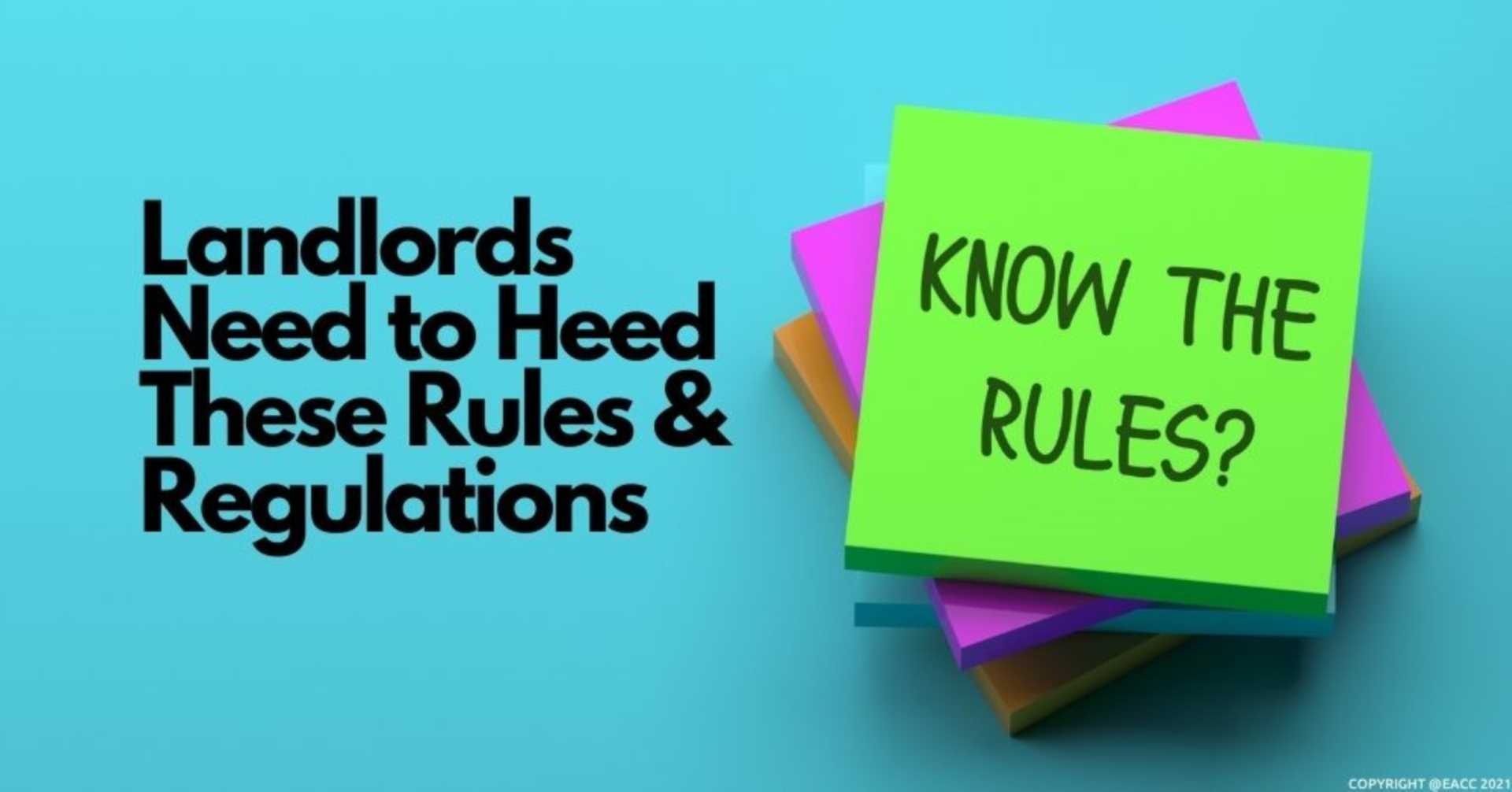 LANDLORDS NEED TO HEED THESE RULES AND REGULATIONS